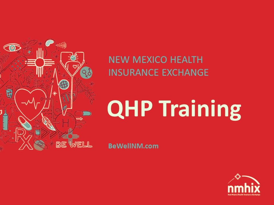 QHP Training NEW MEXICO HEALTH INSURANCE EXCHANGE BeWellNM.com