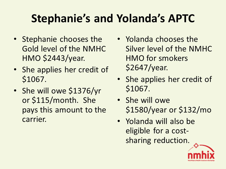 Stephanies and Yolandas APTC Stephanie chooses the Gold level of the NMHC HMO $2443/year.