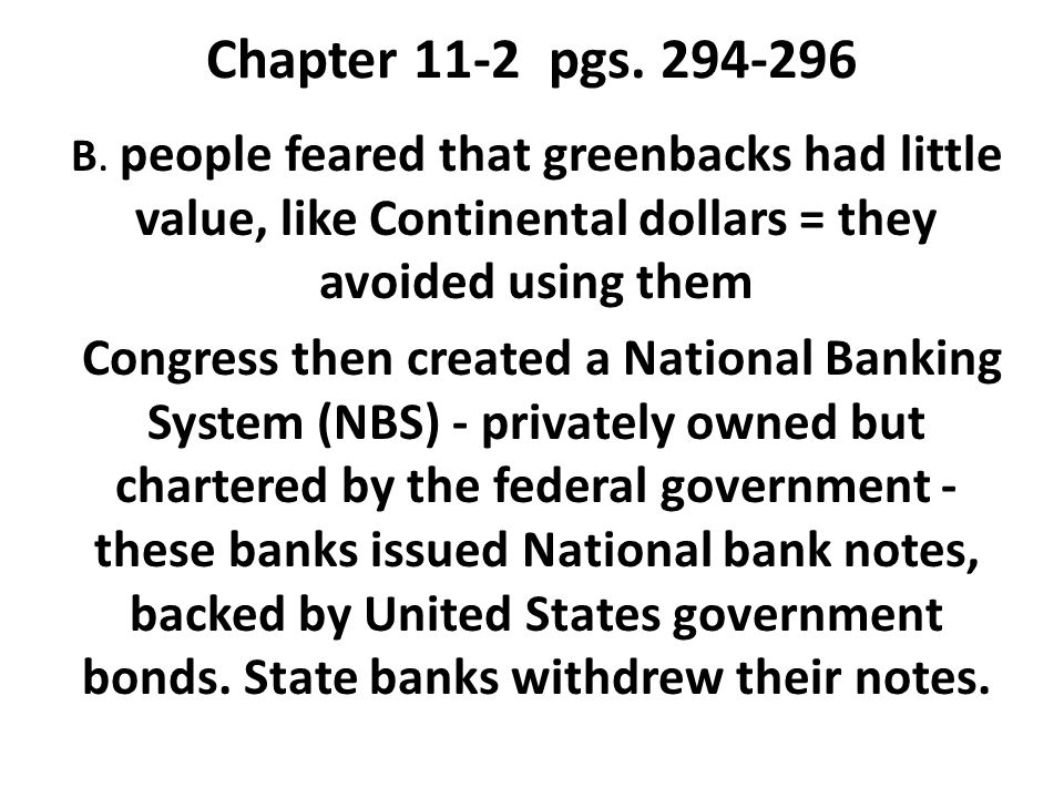 Chapter 11-2 pgs. 294-296 B. people feared that greenbacks had little value, like Continental dollars = they avoided using them Congress then created