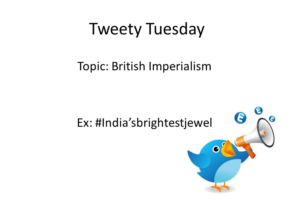 Tweety Tuesday Topic: British Imperialism Ex: #Indiasbrightestjewel