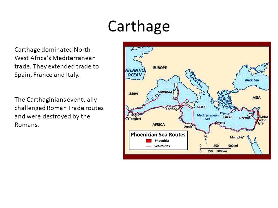 Carthage Carthage dominated North West Africas Mediterranean trade.
