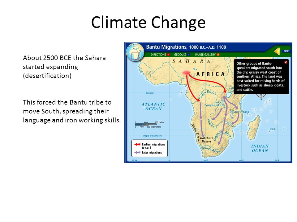 Climate Change About 2500 BCE the Sahara started expanding (desertification) This forced the Bantu tribe to move South, spreading their language and i