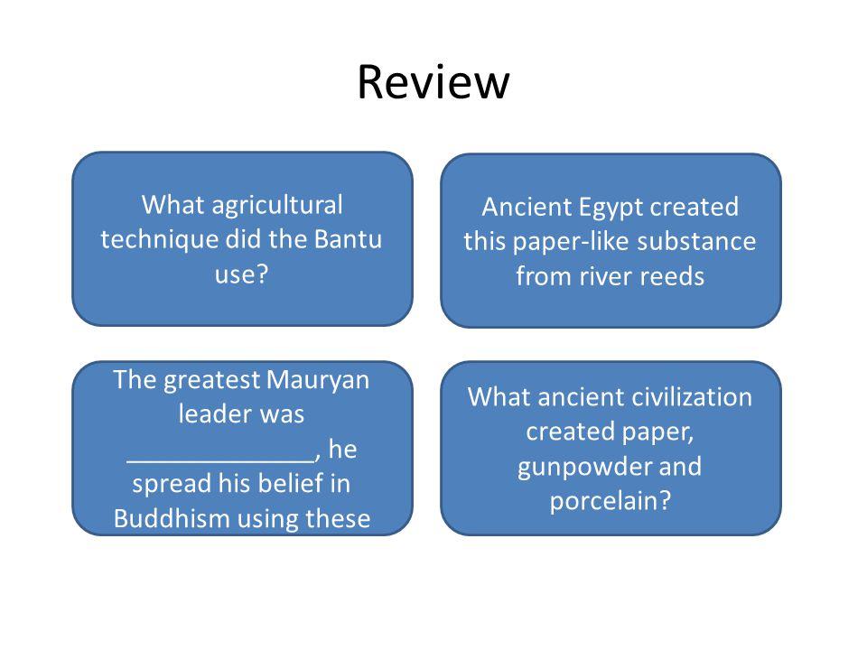 China Ashoka Rock Pillar Edicts Papyrus Slash and Burn Review What agricultural technique did the Bantu use.