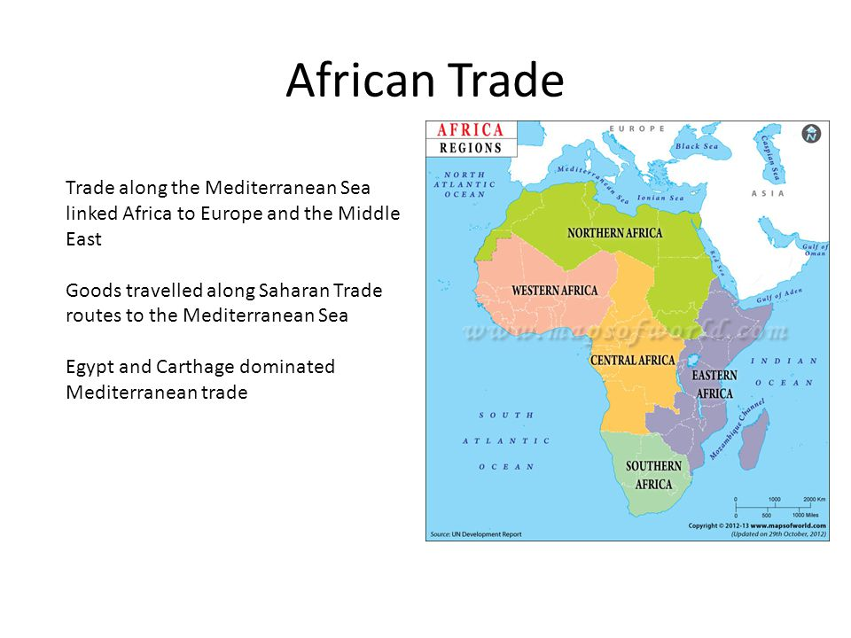 African Trade Trade along the Mediterranean Sea linked Africa to Europe and the Middle East Goods travelled along Saharan Trade routes to the Mediterranean Sea Egypt and Carthage dominated Mediterranean trade