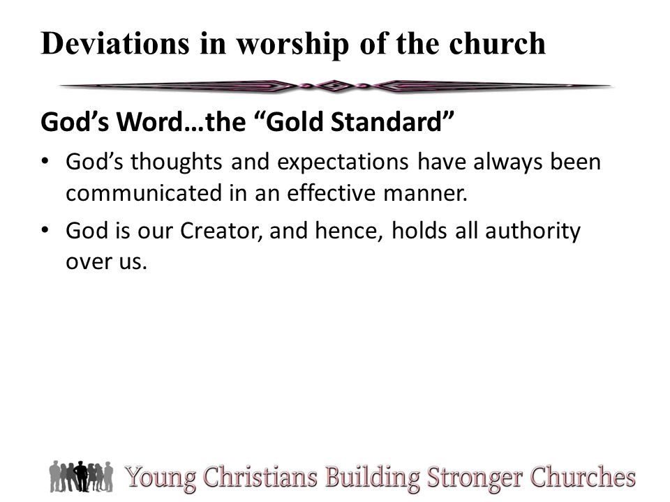 Gods Word…the Gold Standard Gods thoughts and expectations have always been communicated in an effective manner. God is our Creator, and hence, holds