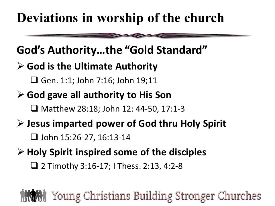 Gods Authority…the Gold Standard God is the Ultimate Authority Gen. 1:1; John 7:16; John 19;11 God gave all authority to His Son Matthew 28:18; John 1