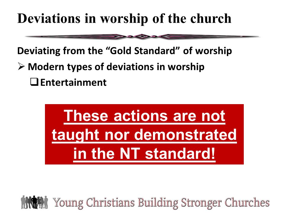 Deviating from the Gold Standard of worship Modern types of deviations in worship Entertainment Deviations in worship of the church These actions are