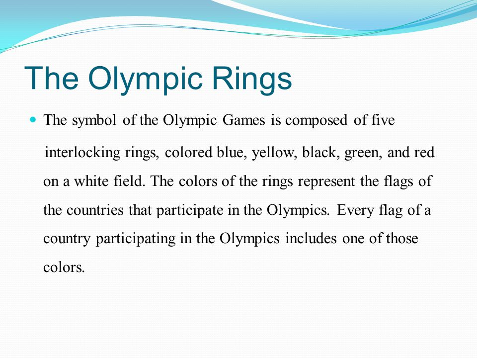The Olympic Rings The symbol of the Olympic Games is composed of five interlocking rings, colored blue, yellow, black, green, and red on a white field