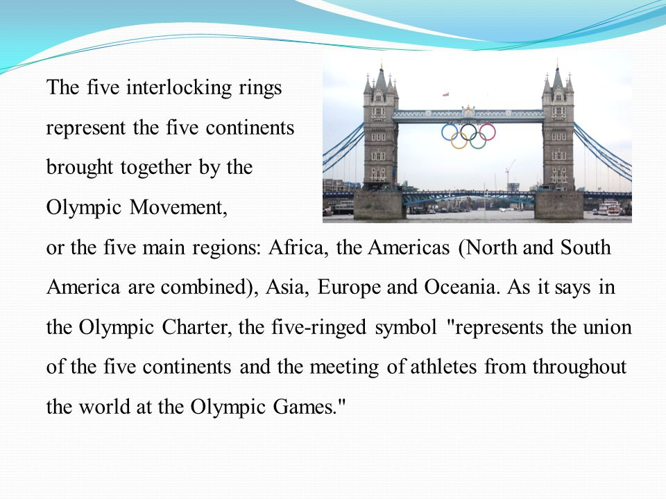 The five interlocking rings represent the five continents brought together by the Olympic Movement, or the five main regions: Africa, the Americas (No