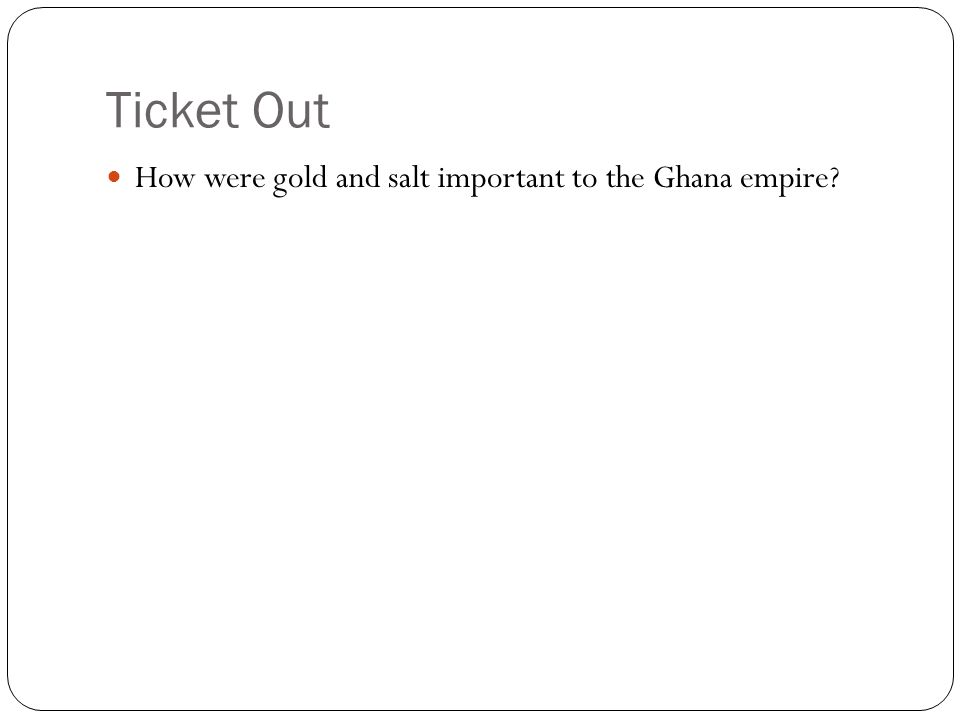 Ticket Out How were gold and salt important to the Ghana empire?