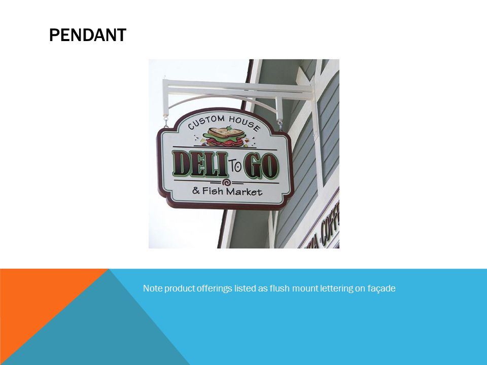PENDANT Note product offerings listed as flush mount lettering on façade