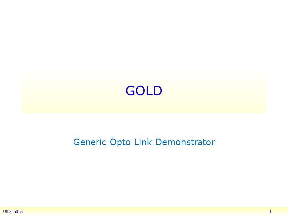 GOLD Generic Opto Link Demonstrator Uli Schäfer 1