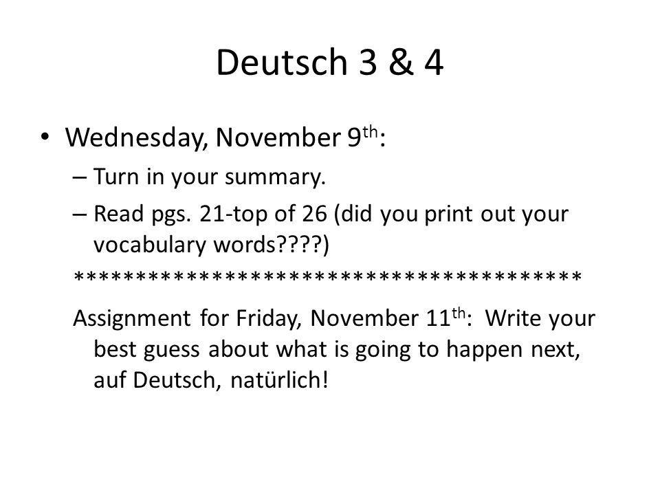 Deutsch 3 & 4 Wednesday, November 9 th : – Turn in your summary.