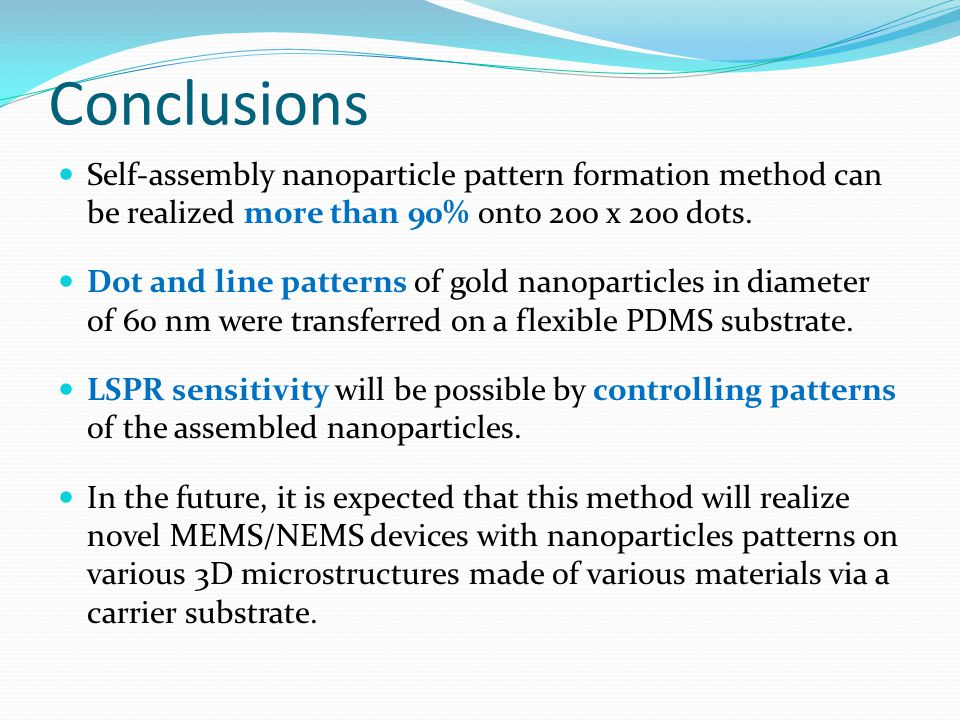 Conclusions Self-assembly nanoparticle pattern formation method can be realized more than 90% onto 200 x 200 dots.