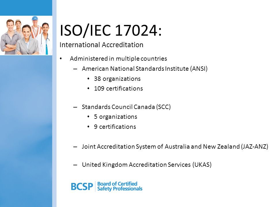 Administered in multiple countries – American National Standards Institute (ANSI) 38 organizations 109 certifications – Standards Council Canada (SCC)
