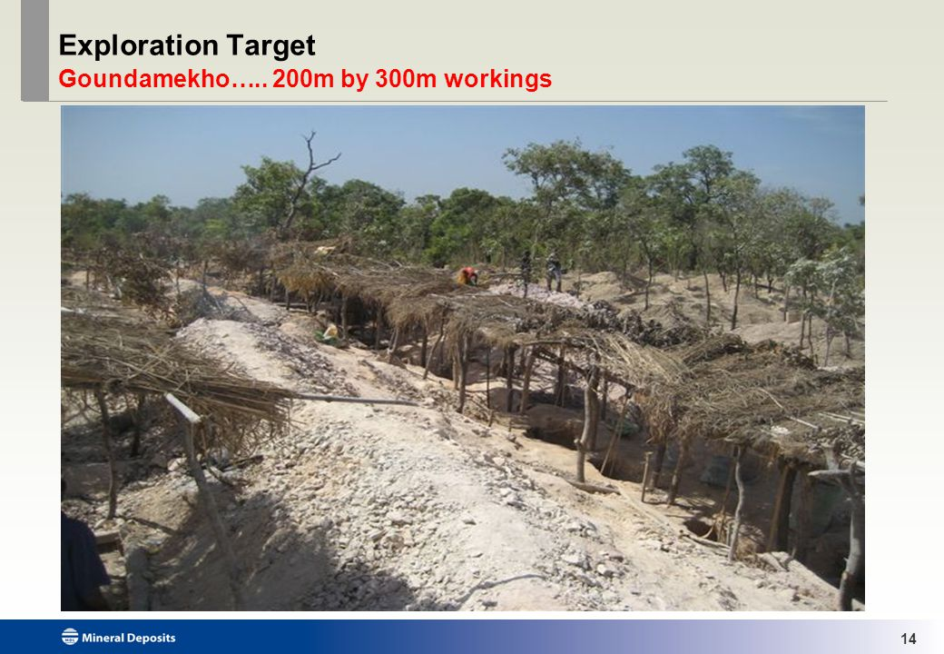 14 Exploration Target Goundamekho….. 200m by 300m workings