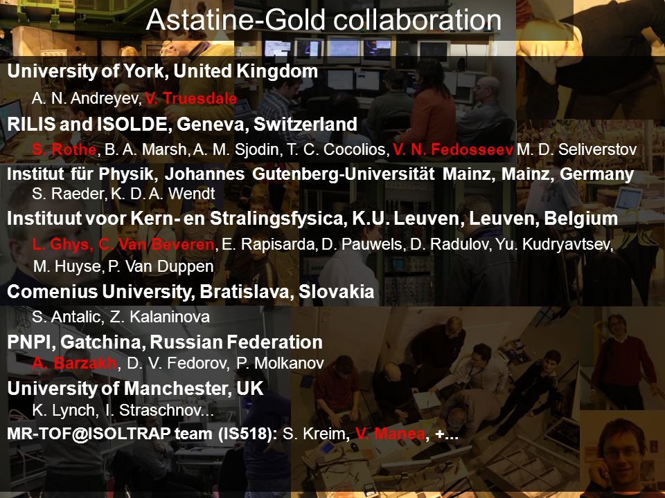 Astatine-Gold collaboration University of York, United Kingdom A. N. Andreyev, V. Truesdale RILIS and ISOLDE, Geneva, Switzerland S. Rothe, B. A. Mars