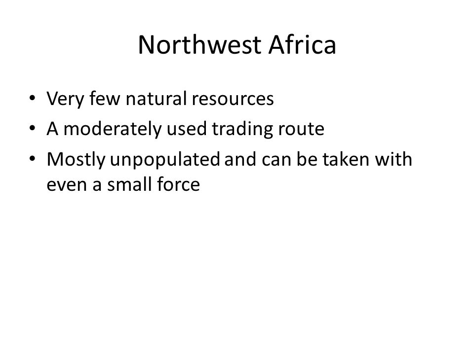 Northwest Africa Very few natural resources A moderately used trading route Mostly unpopulated and can be taken with even a small force