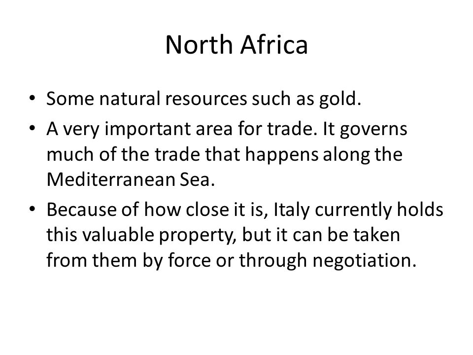 North Africa Some natural resources such as gold. A very important area for trade.