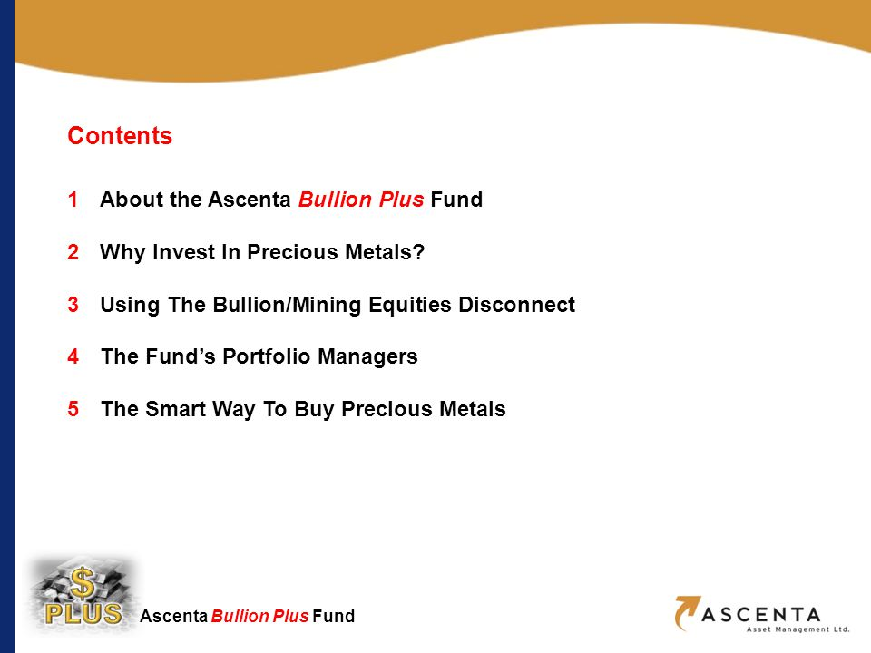 Ascenta Bullion Plus Fund 3 Using The Bullion/Mining Equities Disconnect The Current Disconnect Recent years have seen a rise in bullion prices, particularly gold, which have not been reflected in underlying equity prices.