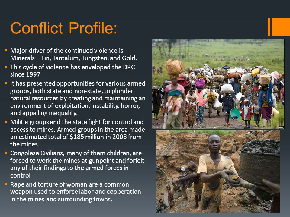 Conflict Profile: Major driver of the continued violence is Minerals – Tin, Tantalum, Tungsten, and Gold.