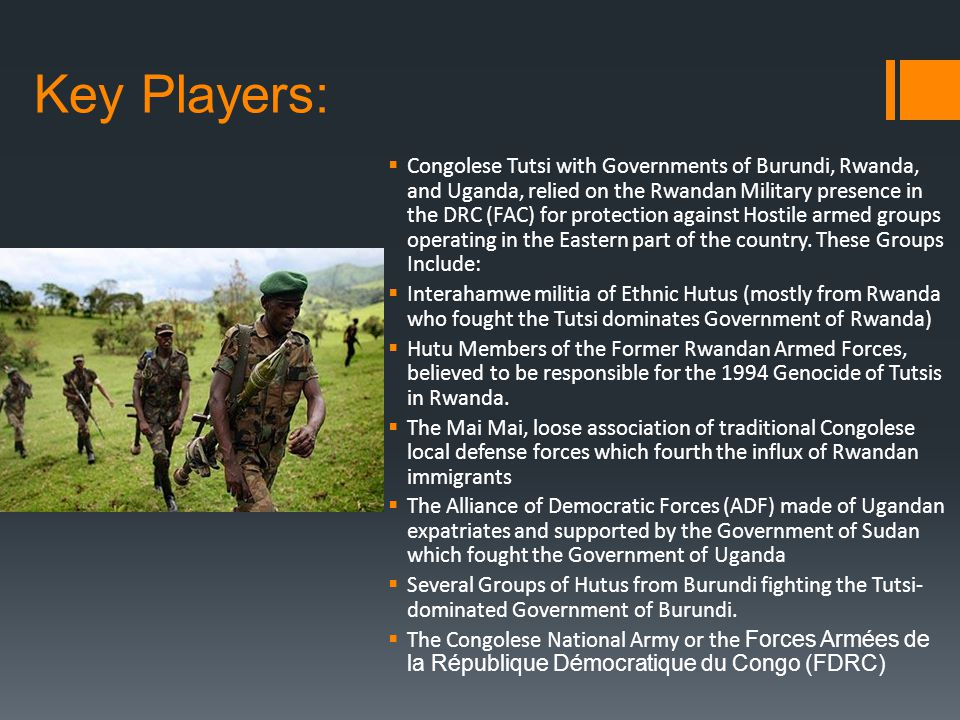 Key Players: Congolese Tutsi with Governments of Burundi, Rwanda, and Uganda, relied on the Rwandan Military presence in the DRC (FAC) for protection against Hostile armed groups operating in the Eastern part of the country.