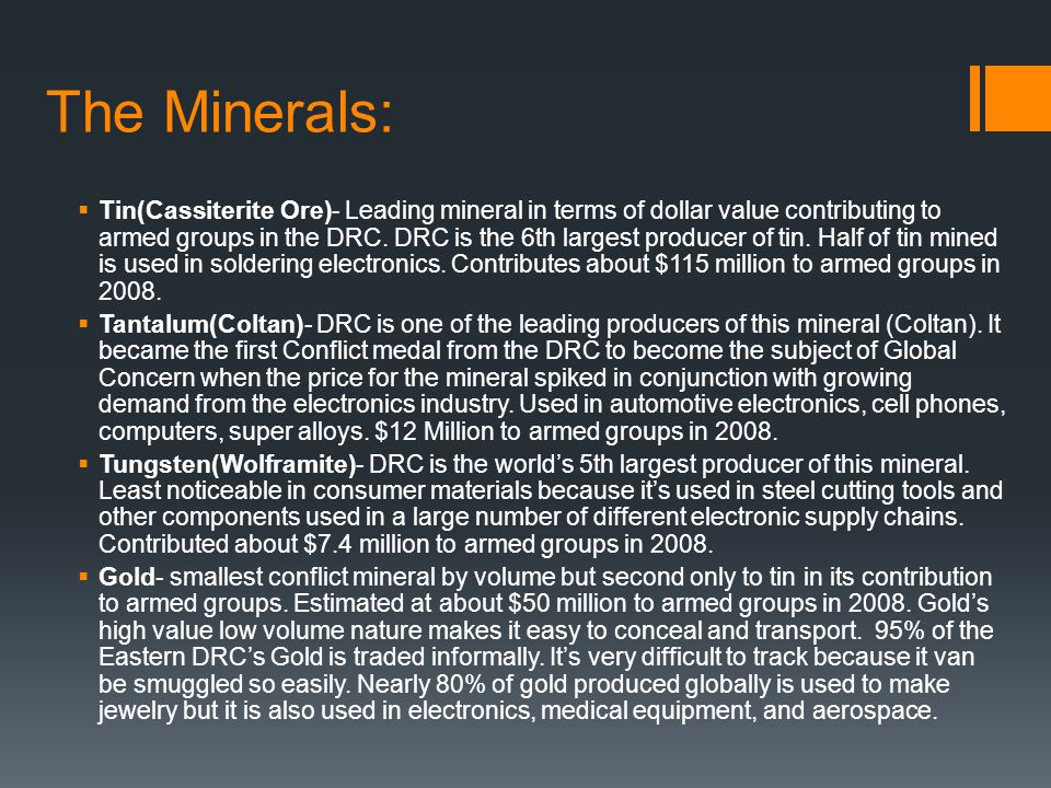 The Minerals: Tin(Cassiterite Ore)- Leading mineral in terms of dollar value contributing to armed groups in the DRC.