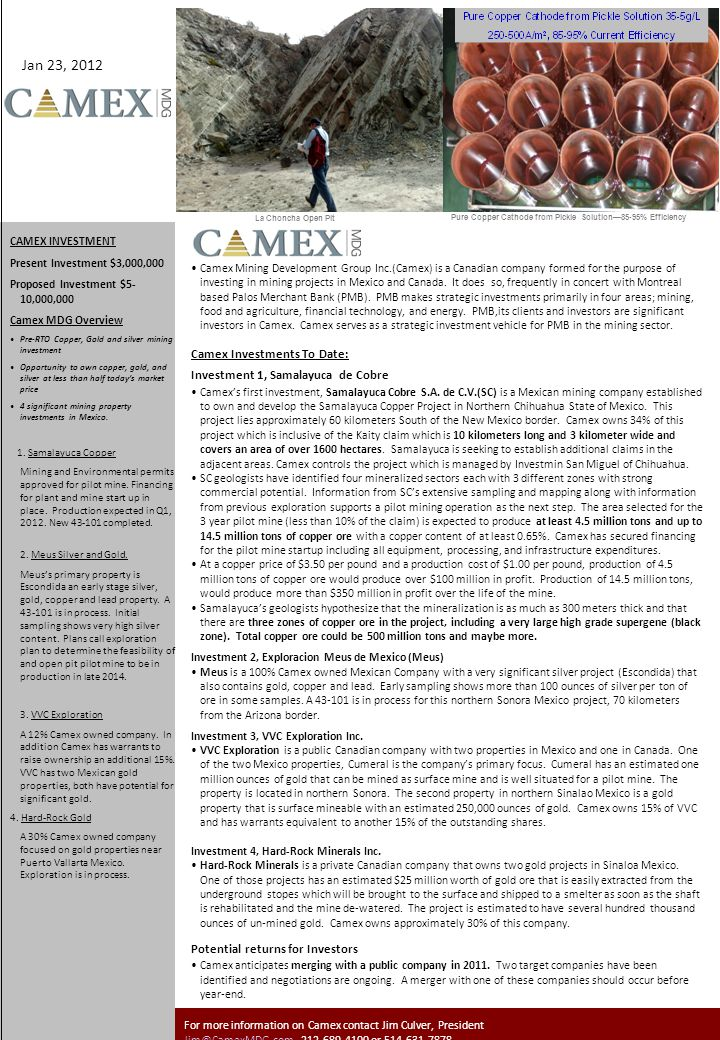 MDG CAMEX INVESTMENT Present Investment $3,000,000 Proposed Investment $5- 10,000,000 Camex MDG Overview Pre-RTO Copper, Gold and silver mining investment Opportunity to own copper, gold, and silver at less than half todays market price 4 significant mining property investments in Mexico.