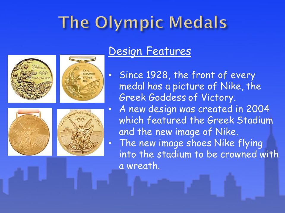 Design Features Since 1928, the front of every medal has a picture of Nike, the Greek Goddess of Victory.