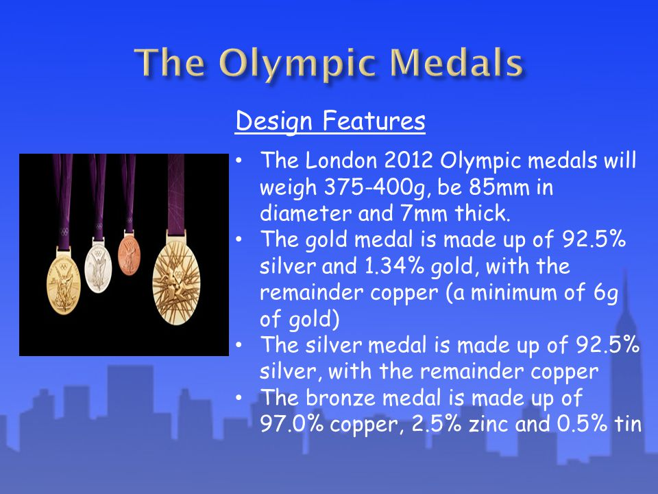 Design Features The London 2012 Olympic medals will weigh 375-400g, be 85mm in diameter and 7mm thick.