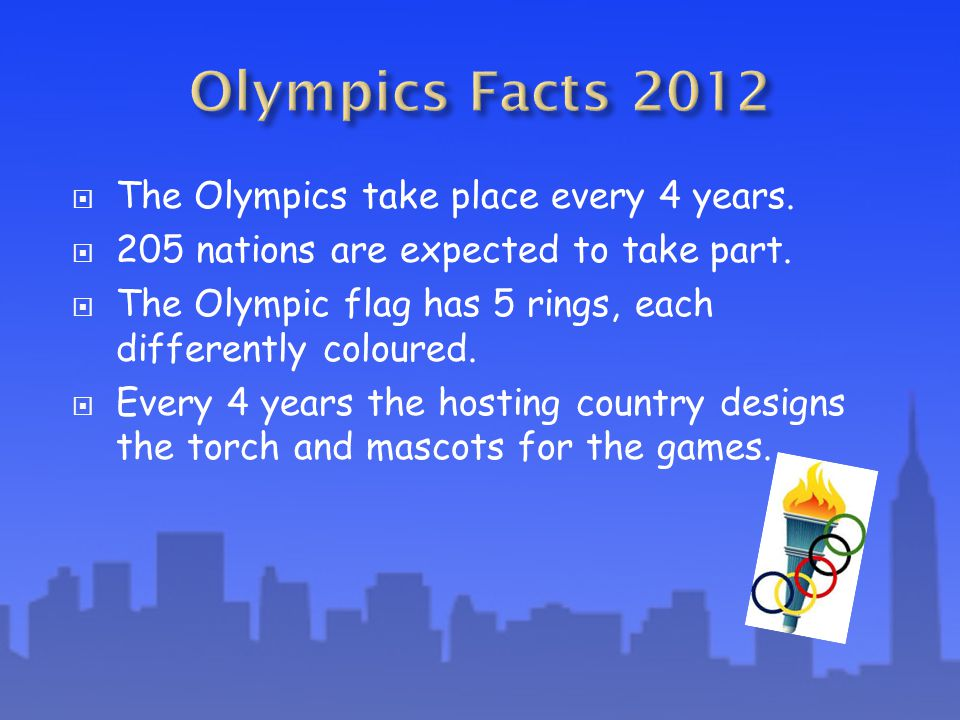 The Olympics take place every 4 years. 205 nations are expected to take part.