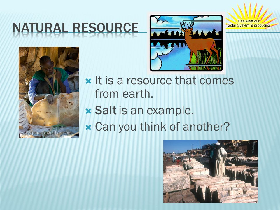 It was mined in the desert of West Africa. It is a natural resource.