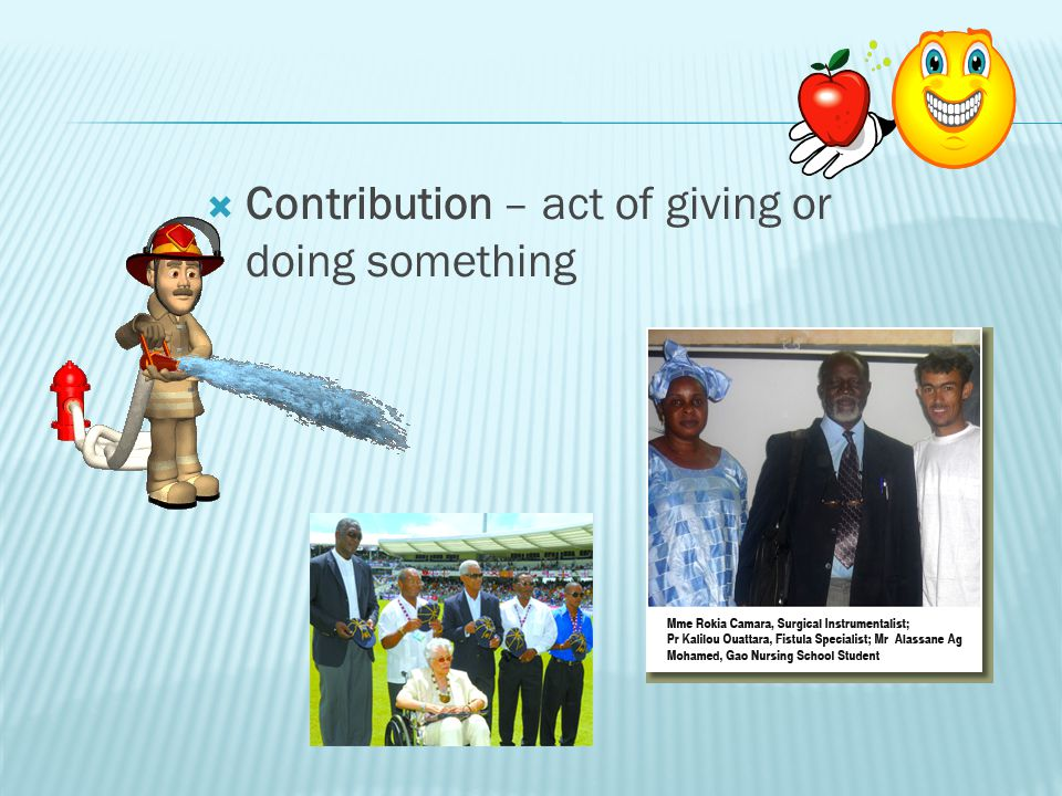 Contribution – act of giving or doing something