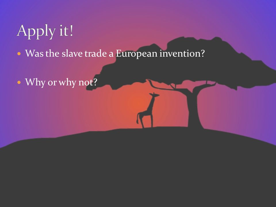 Was the slave trade a European invention? Why or why not?