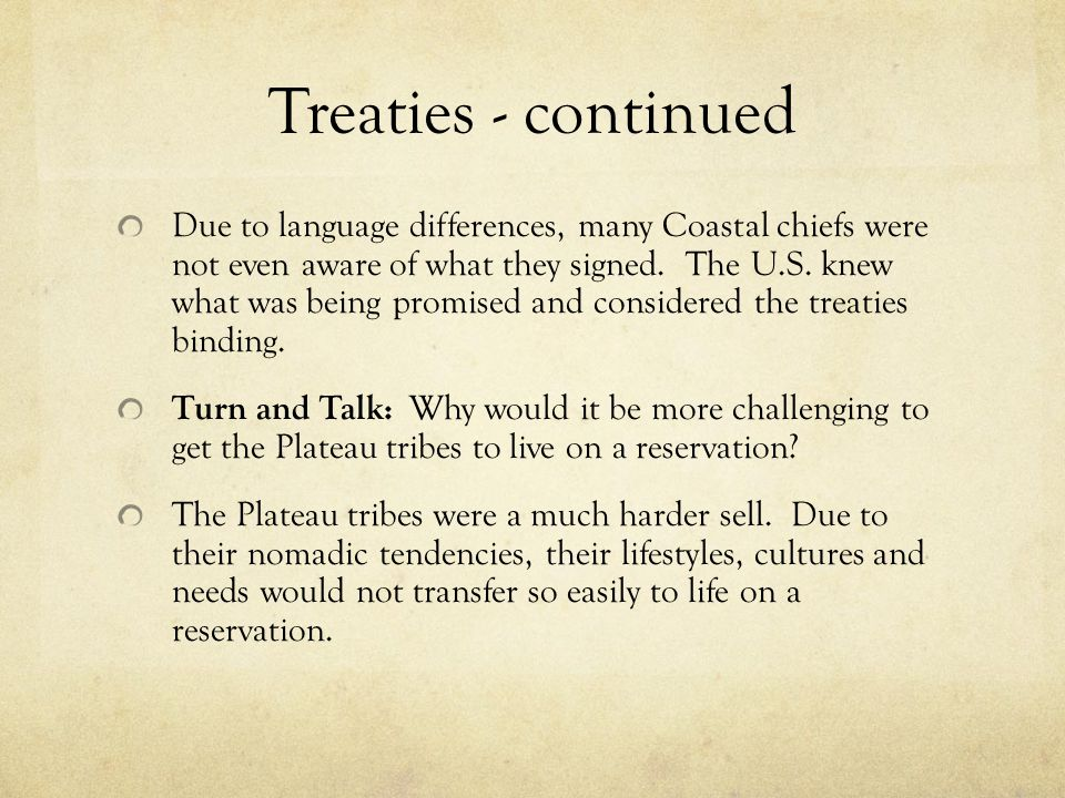 Treaties - continued Due to language differences, many Coastal chiefs were not even aware of what they signed.