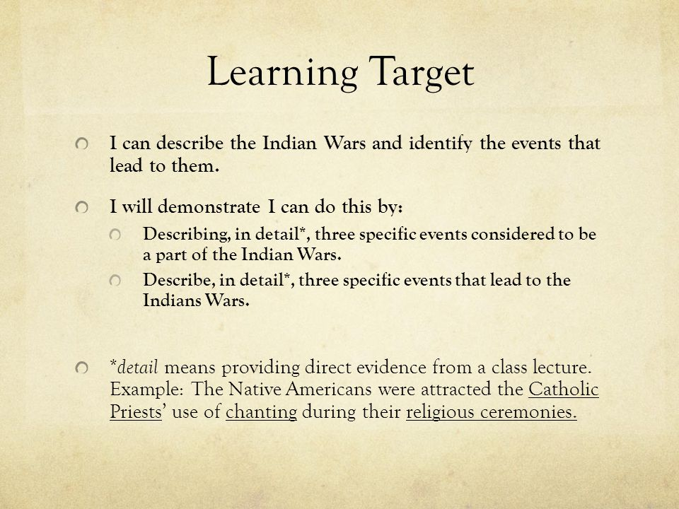 Learning Target I can describe the Indian Wars and identify the events that lead to them.