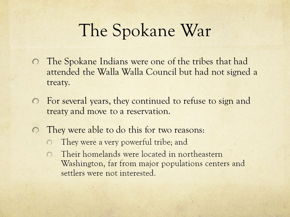 The Spokane War The Spokane Indians were one of the tribes that had attended the Walla Walla Council but had not signed a treaty.