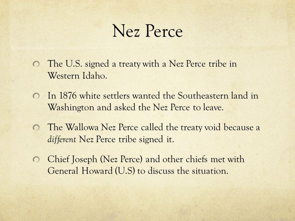 Nez Perce The U.S.signed a treaty with a Nez Perce tribe in Western Idaho.