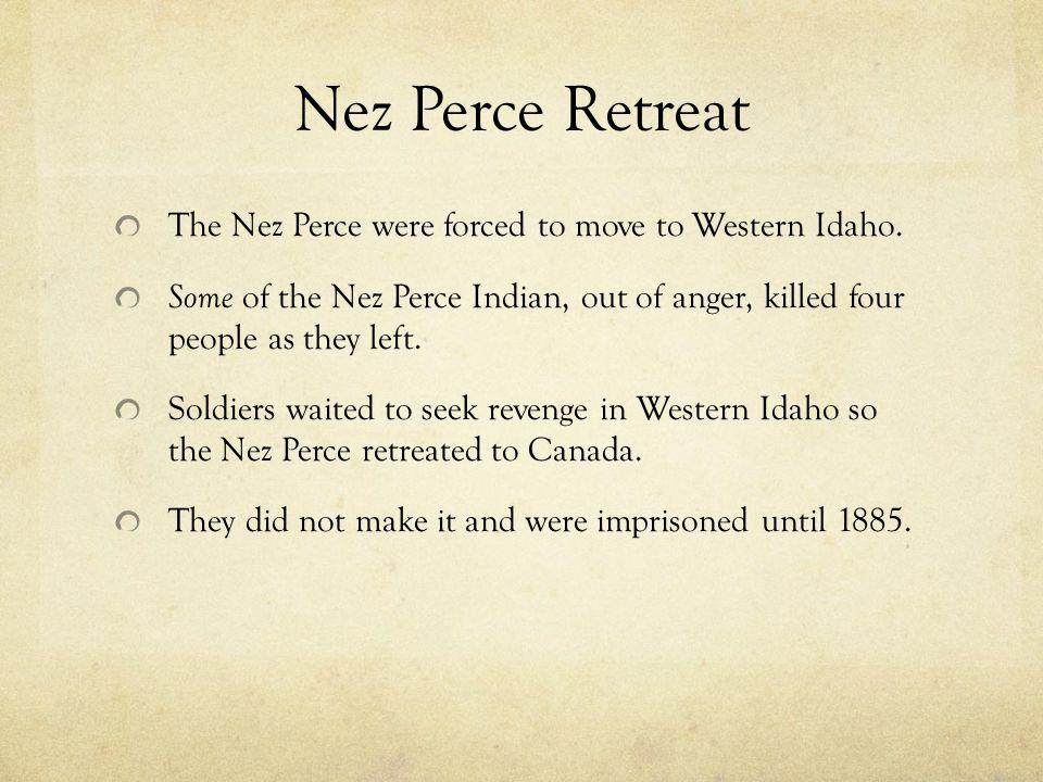 Nez Perce Retreat The Nez Perce were forced to move to Western Idaho.
