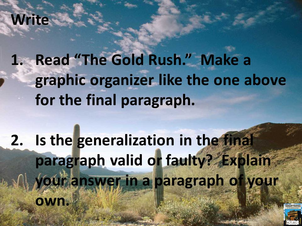 Write 1.Read The Gold Rush. Make a graphic organizer like the one above for the final paragraph. 2.Is the generalization in the final paragraph valid