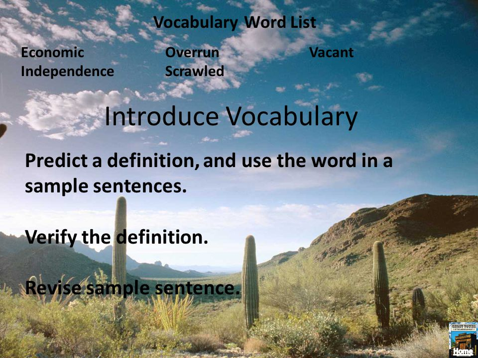 Vocabulary Word List Economic Independence Overrun Scrawled Vacant Introduce Vocabulary Predict a definition, and use the word in a sample sentences.