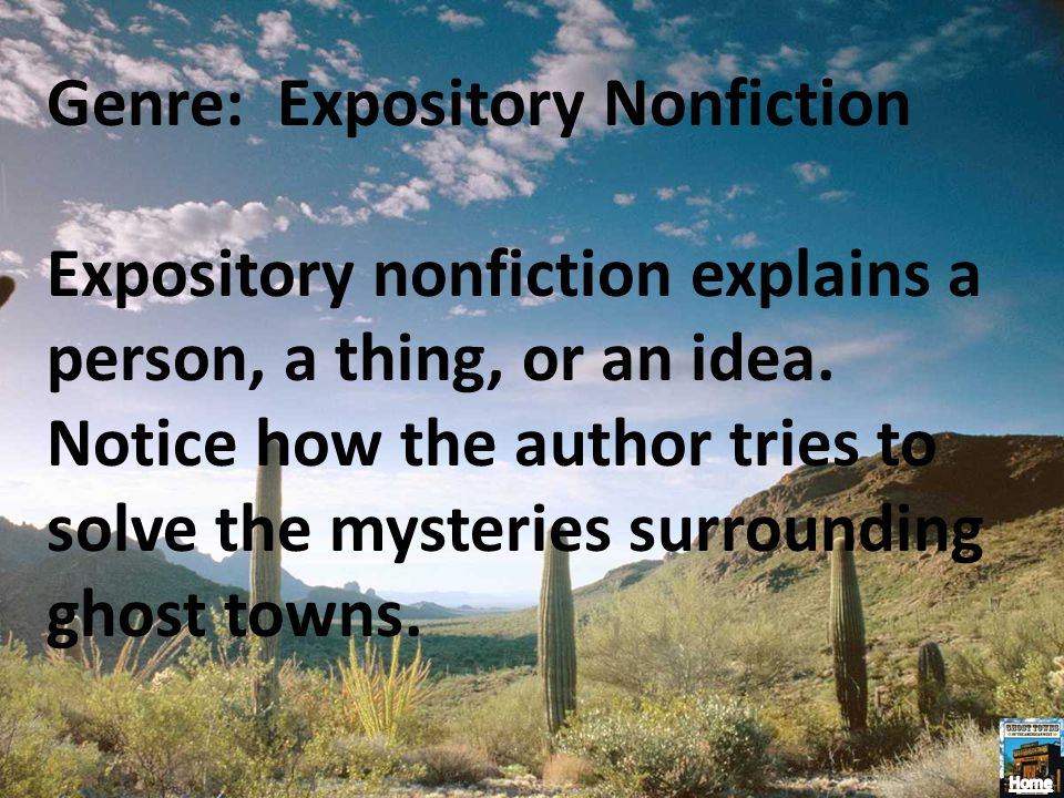 Genre: Expository Nonfiction Expository nonfiction explains a person, a thing, or an idea. Notice how the author tries to solve the mysteries surround
