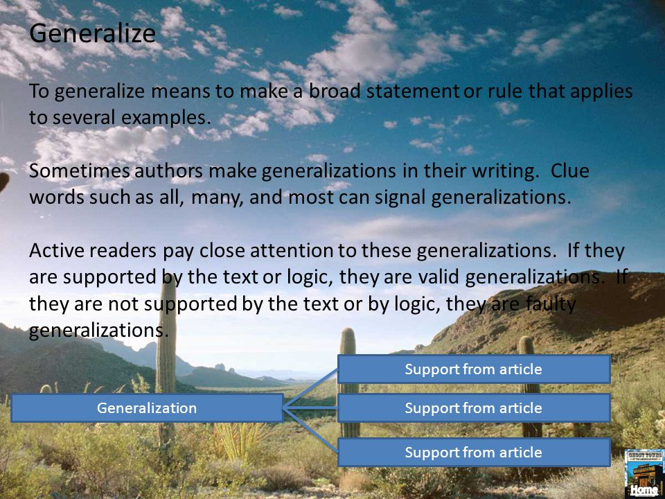 Generalize To generalize means to make a broad statement or rule that applies to several examples. Sometimes authors make generalizations in their wri