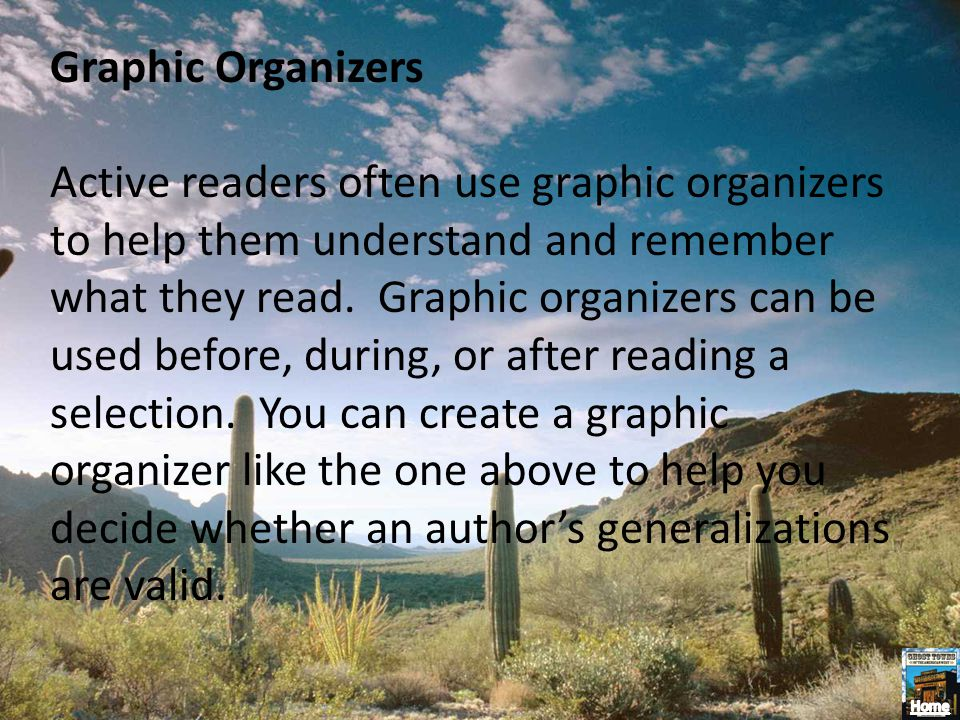 Graphic Organizers Active readers often use graphic organizers to help them understand and remember what they read. Graphic organizers can be used bef