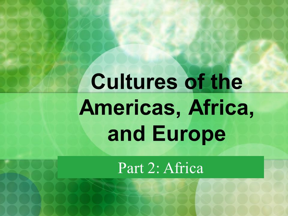 Cultures of the Americas, Africa, and Europe Part 2: Africa