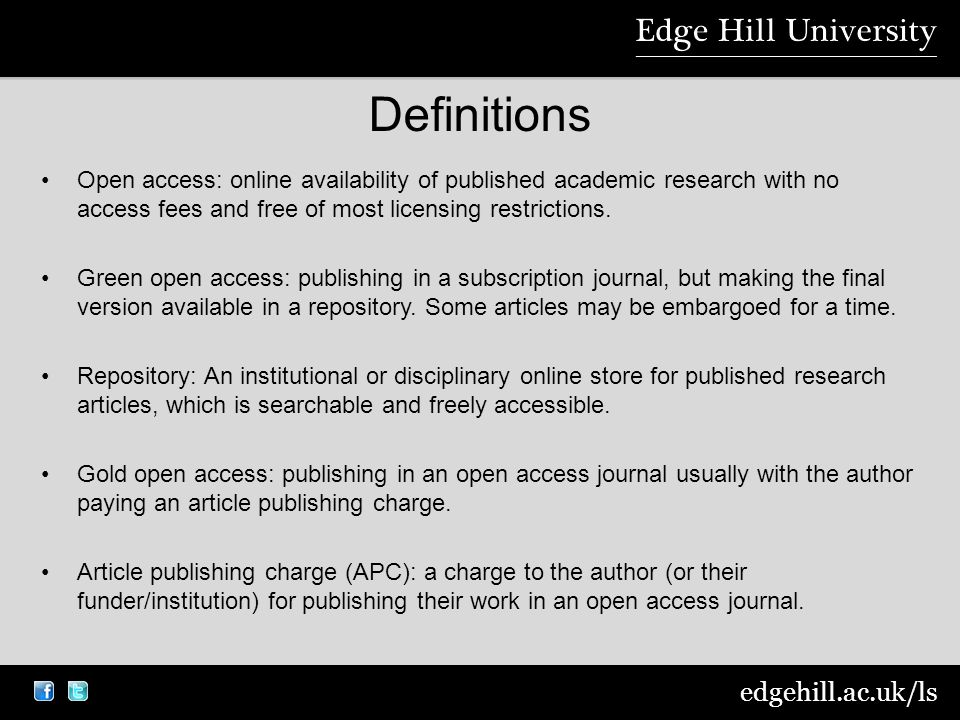 edgehill.ac.uk/ls Definitions Open access: online availability of published academic research with no access fees and free of most licensing restrictions.