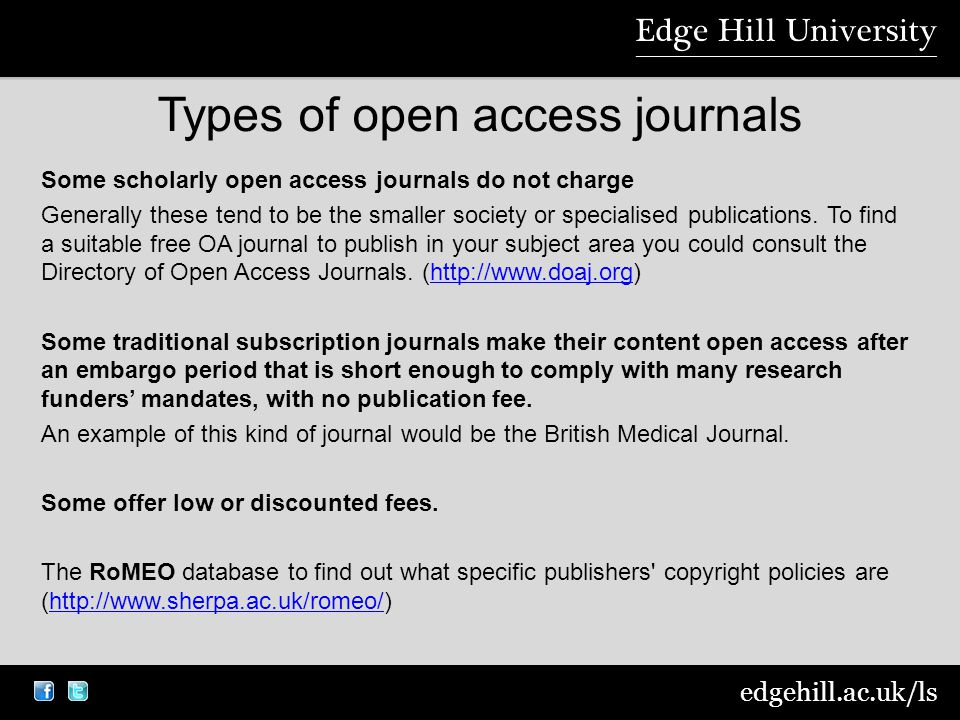 edgehill.ac.uk/ls Types of open access journals Some scholarly open access journals do not charge Generally these tend to be the smaller society or specialised publications.