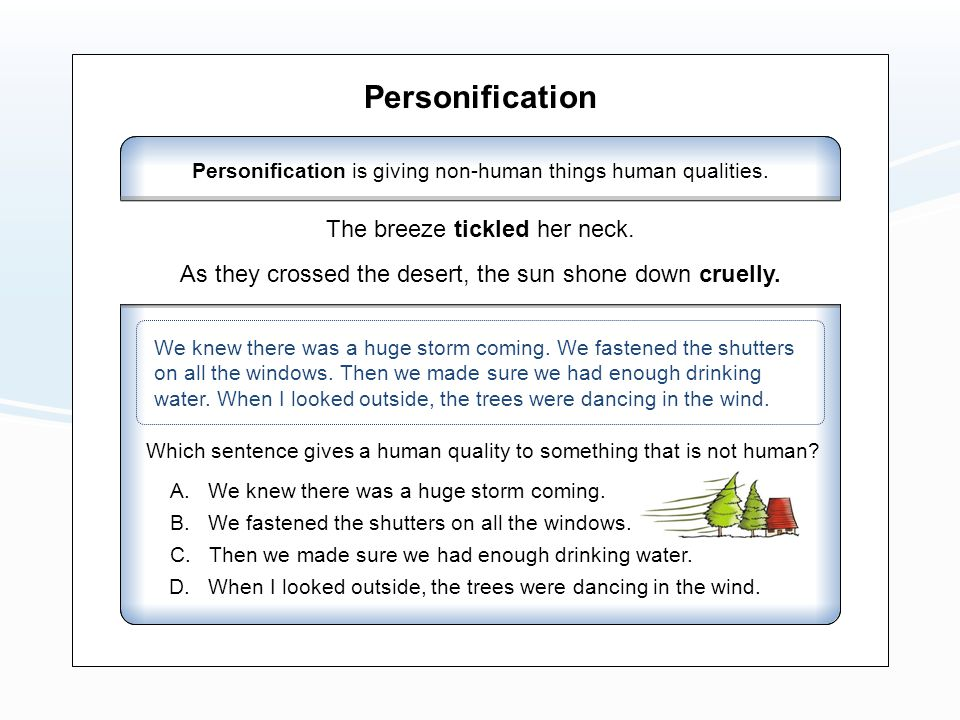 Personification Personification is giving non-human things human qualities.