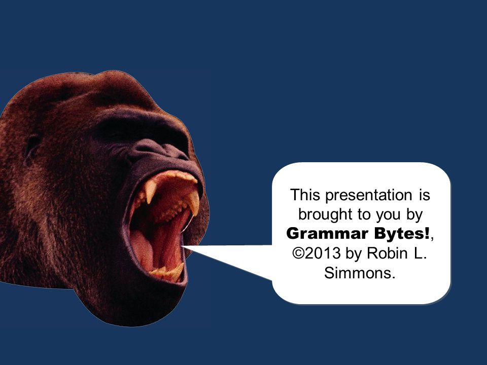 chomp! This presentation is brought to you by Grammar Bytes!, ©2013 by Robin L. Simmons.