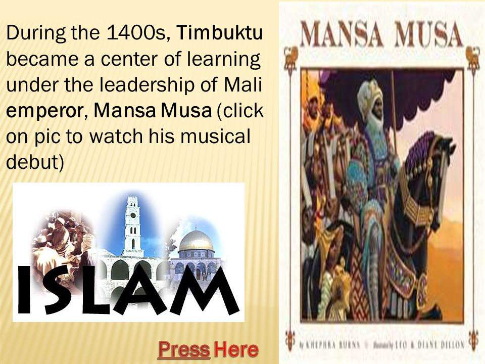During the 1400s, Timbuktu became a center of learning under the leadership of Mali emperor, Mansa Musa (click on pic to watch his musical debut)